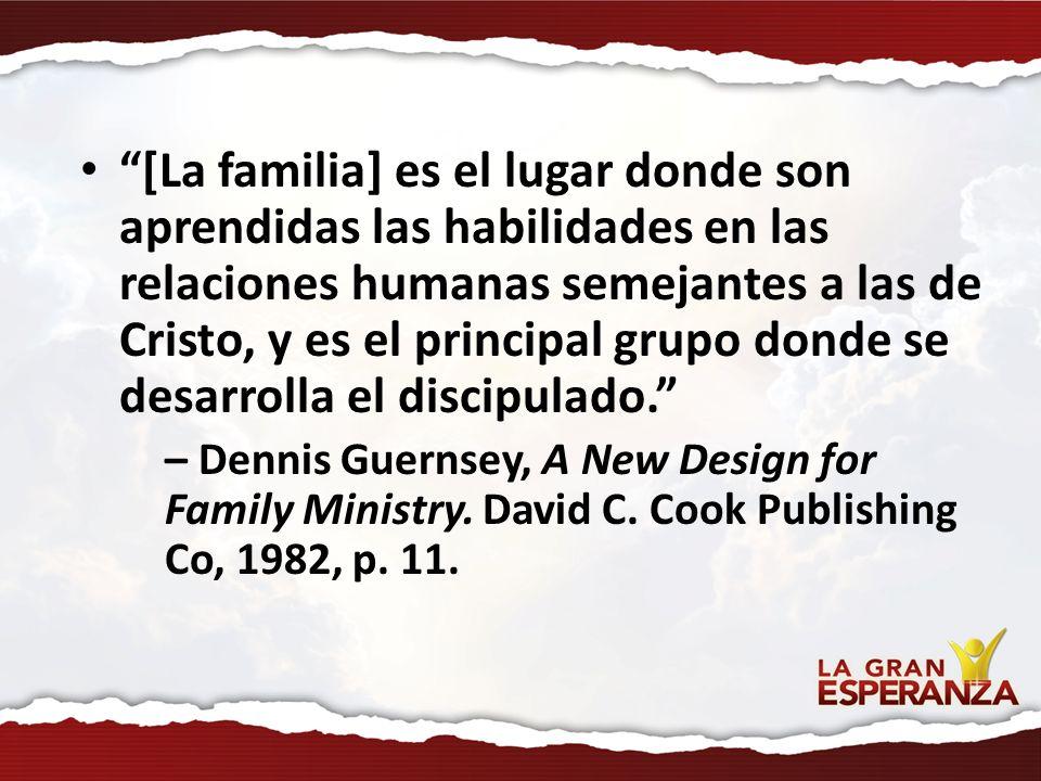 [La familia] es el lugar donde son aprendidas las habilidades en las relaciones humanas semejantes a las de Cristo, y es el principal grupo donde se desarrolla el discipulado.